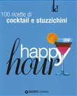 Happy hour. 100 ricette di cocktail e stuzzichini. Ediz. illustrata