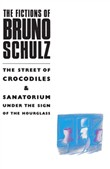 The Fictions of Bruno Schulz: The Street of Crocodiles & Sanatorium Under the Sign of the Hourglass