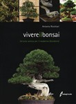 Vivere il bonsai. Un'arte antica per il moderno Occidente