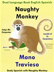 Dual Language English Spanish: Naughty Monkey Helps Mr. Carpenter - Mono Travieso Ayuda al Sr. Carpintero. Learn Spanish Collection