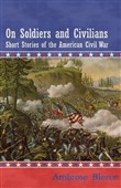 On Soldiers and Civilians - Short Stories of the American Civil War