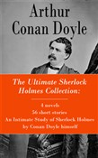 The Ultimate Sherlock Holmes Collection: 4 novels + 56 short stories + An Intimate Study of Sherlock Holmes by Conan Doyle himself