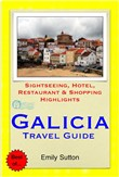 A Coruna, Vigo & the Shellfish Coast of Galicia, Spain Travel Guide - Sightseeing, Hotel, Restaurant & Shopping Highlights (Illustrated)
