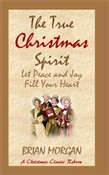 The True Christmas Spirit: Let Peace and Joy Fill Your Heart