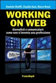 Working on web. Giornalisti e comunicatori: come non si inventa una professione