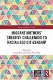 Migrant Mothers' Creative Challenges to Racialized Citizenship