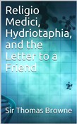 Religio Medici, Hydriotaphia, and the Letter to a Friend