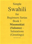 Simple Swahili for Beginners Series Book 1 Maamukizi (Salamu) - Salutations (Greetings)
