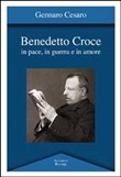 Benedetto Croce. In pace, in guerra e in amore