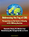 Addressing the Fog of COG: Perspectives on the Center of Gravity in U.S. Military Doctrine - Clausewitz Theory, U.S. Warfare from Revolutionary War through the War on Terror