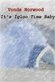 It's Igloo Time Baby