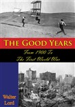 The Good Years: From 1900 To The First World War [Illustrated Edition]