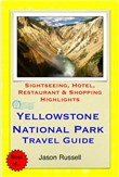 Yellowstone National Park Travel Guide - Sightseeing, Hotel, Restaurant & Shopping Highlights (Illustrated)