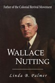 Wallace Nutting: Father of the Colonial Revival Movement