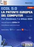ECDL 5.0. La patente europea del computer. Per Windows 7 e Office 2010