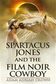 Spartacus Jones and the Film Noir Cowboy