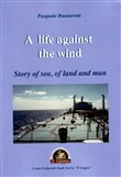 A life against the wind. Story of sea, of land and man