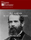 Jay Gould: Ruthless Railroad Tycoon