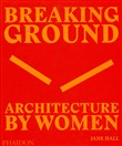 Breaking ground. Architecture by women