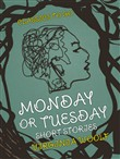 Monday or Tuesday Short Stories
