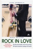 Rock in love. Da Elvis & Priscilla a Kurt & Courtney, 60 storie d'amore a tempo di musica