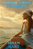 Sailing Away To Forget: A Spicy & Romantic Suspense Story