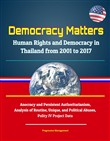 Democracy Matters: Human Rights and Democracy in Thailand from 2001 to 2017 - Anocracy and Persistent Authoritarianism, Analysis of Routine, Unique, and Political Abuses, Polity IV Project Data