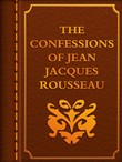 THE CONFESSIONS OF JEAN JACQUES ROUSSEAU