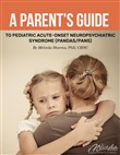 A Parent's Guide to Pediatric Acute-Onset Neuropsychiatric Syndrome (PANDAS/PANS)