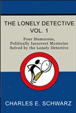 The Lonely Detective, Vol. I: Four Humorous, Politically Incorrect Mysteries Solved by the Lonely Detective