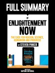 "Full Summary Of ""Enlightenment Now: The Case for Reason, Science, Humanism and Progress – By Steven Pinker"""