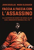 Faccia a faccia con l'assassino. Alla scoperta dei segreti dei serial killer con l'originale Mindhunter dell'FBI