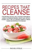 Recipes That Cleanse:Food Recipes That Will Heal Your Body From Mental Illness,Autoimmune Diseases,Weight Gain,Vertigo,Eczema,Lupus,Lyme,Gut Diseases,Dementia,Fibroid,Cancer And Reproductive Diseases