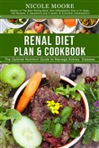 Renal Diet Plan & Cookbook: The Optimal Nutrition Guide to Manage Kidney Disease