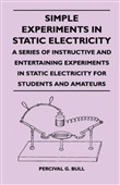 Simple Experiments in Static Electricity - A Series of Instructive and Entertaining Experiments in Static Electricity for Students and Amateurs