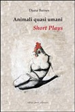 Animali quasi umani. Short plays