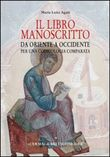 Il libro manoscritto. Da Oriente a Occidente per una codicologia comparata
