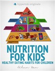Nutrition for Kids: Healthy Eating Habits for Children