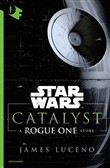 Catalyst. A Rogue One Story. Star Wars