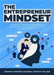 The Entrepreneur Mindset: 7 Secrets to Crushing Your Old Mindset and Reinvent Yourself with a Growth Mindset to Win It at the Game of Life