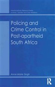 Policing and Crime Control in Post-apartheid South Africa