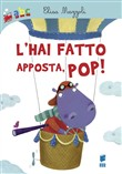 L'hai fatto apposta, pop! Ediz. illustrata
