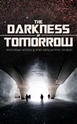 THE DARKNESS OF TOMORROW - Dystopian Novels & Post-Apocalyptic Stories