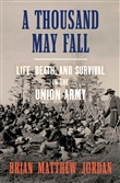 A Thousand May Fall: Life, Death, and Survival in the Union Army