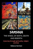 Samsara - The Wheel of Birth, Death and Rebirth: A Journey Through Spirituality, Religion and Asia
