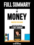 "Full Summary Of ""Money: Master The Game – Based On The Book By Tony Robbins"" Written By Sapiens Editorial"