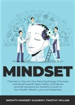 Mindset: 7 Secrets to Tap Into Your New Psychology of Success and Build Powerful New Habits, Confidence and Self Discipline for Powerful Growth In Your Health, Wealth, Love and Happiness