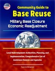 Community Guide to Base Reuse: Military Base Closure Economic Readjustment, Local Redevelopment Authorities, Planning, and Implementation, Comprehensive List of Assistance Sources and Agencies