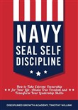 Navy Seal Self Discipline: How to Take Extreme Ownership for Your Life, Attain True Freedom and Transform Your Leadership Skills