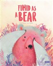 Timid as a bear. Ediz. illustrata